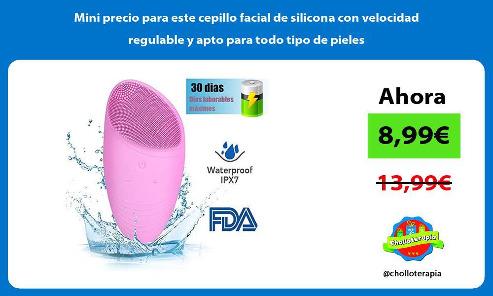 Mini precio para este cepillo facial de silicona con velocidad regulable y apto para todo tipo de pieles