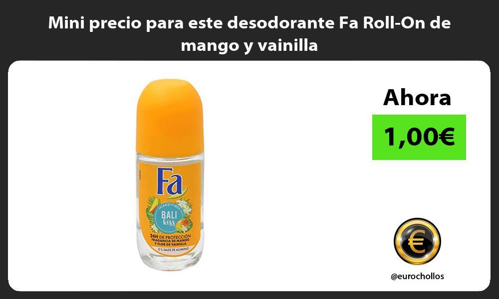 Mini precio para este desodorante Fa Roll On de mango y vainilla