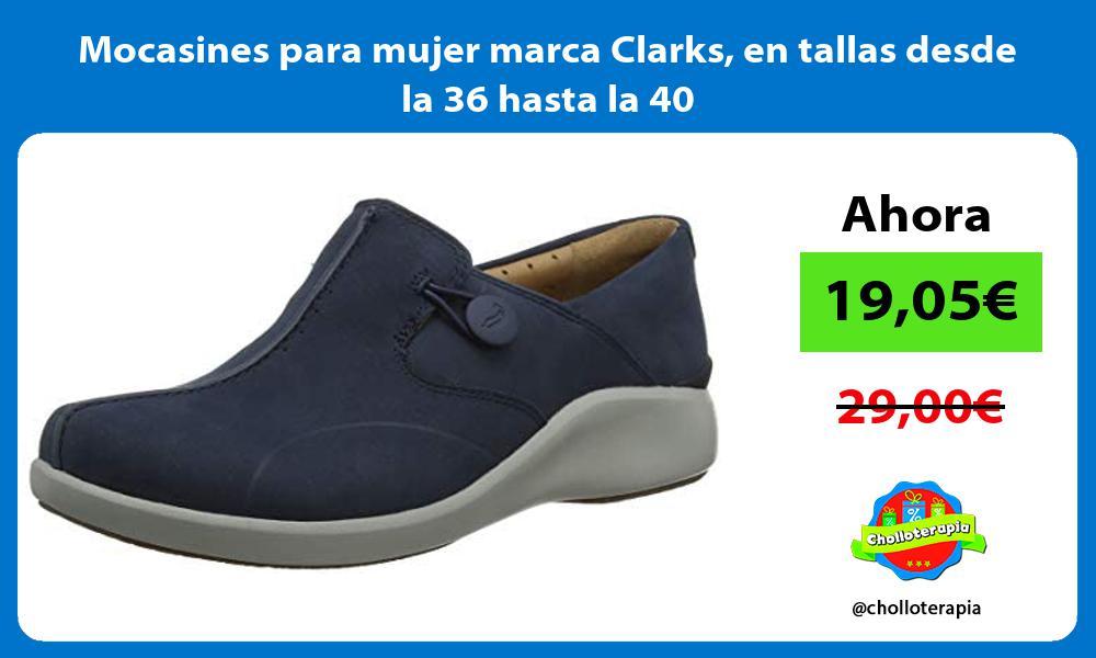 Mocasines para mujer marca Clarks en tallas desde la 36 hasta la 40