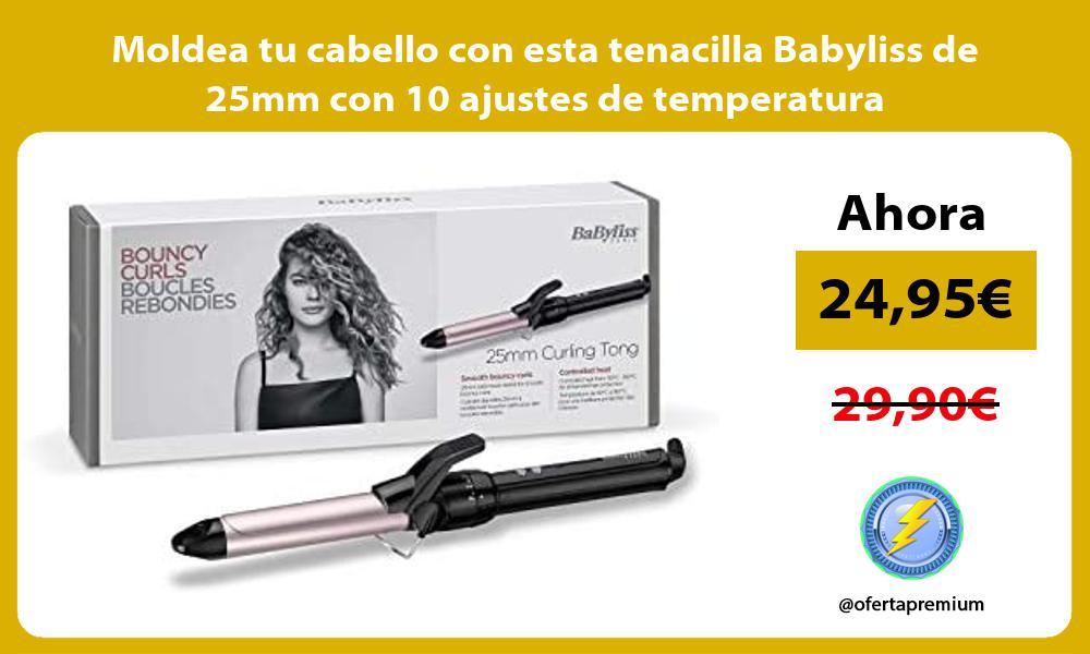 Moldea tu cabello con esta tenacilla Babyliss de 25mm con 10 ajustes de temperatura
