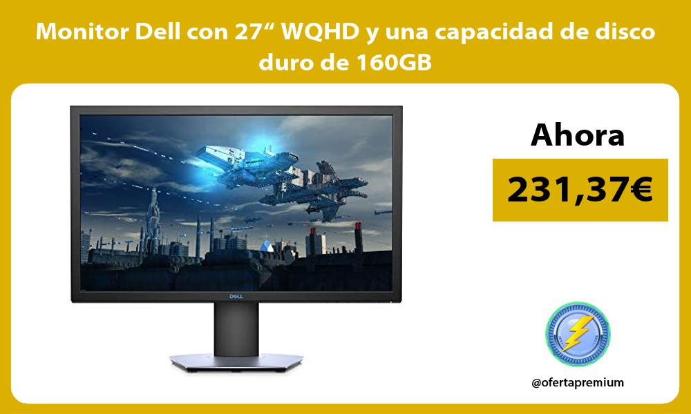"""Monitor Dell con 27"""" WQHD y una capacidad de disco duro de 160GB"""
