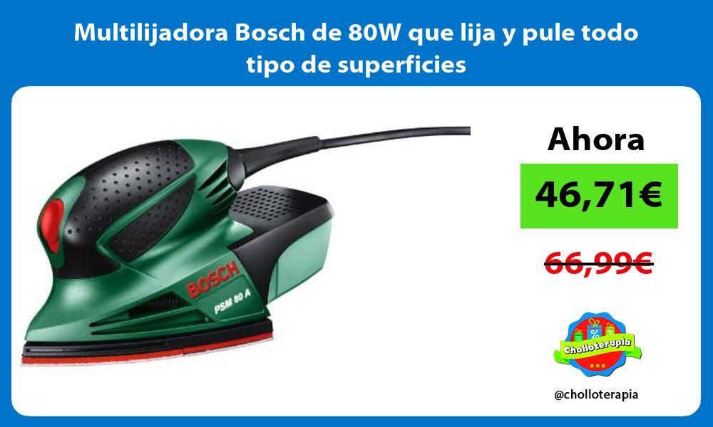 Multilijadora Bosch de 80W que lija y pule todo tipo de superficies