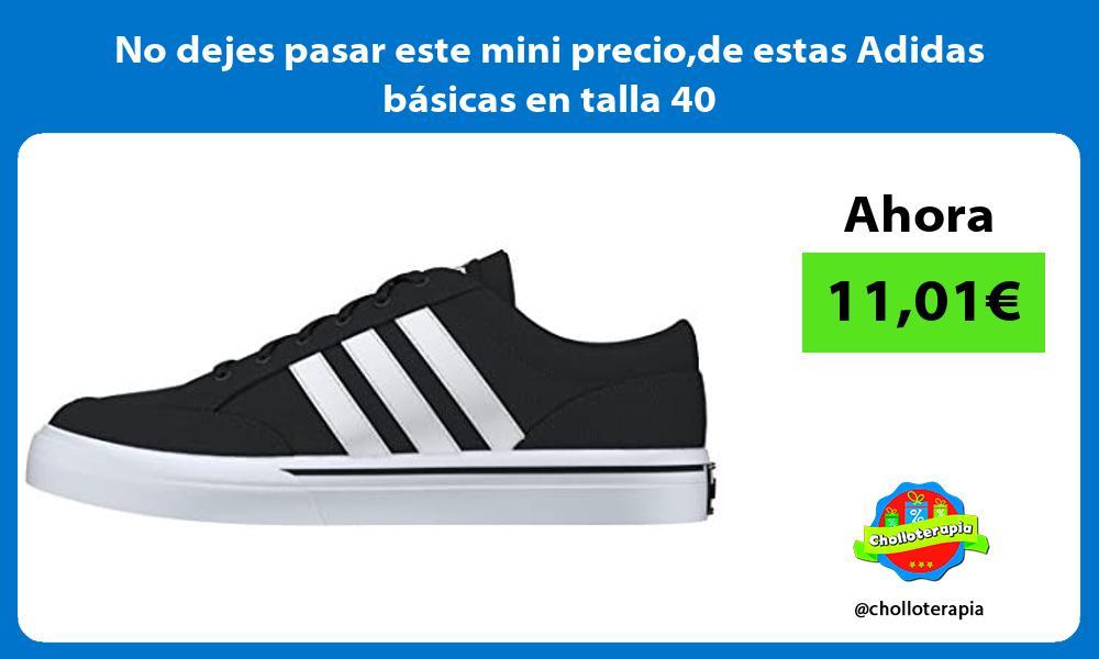 No dejes pasar este mini preciode estas Adidas básicas en talla 40