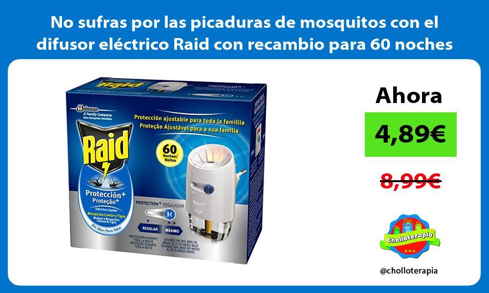 No sufras por las picaduras de mosquitos con el difusor eléctrico Raid con recambio para 60 noches