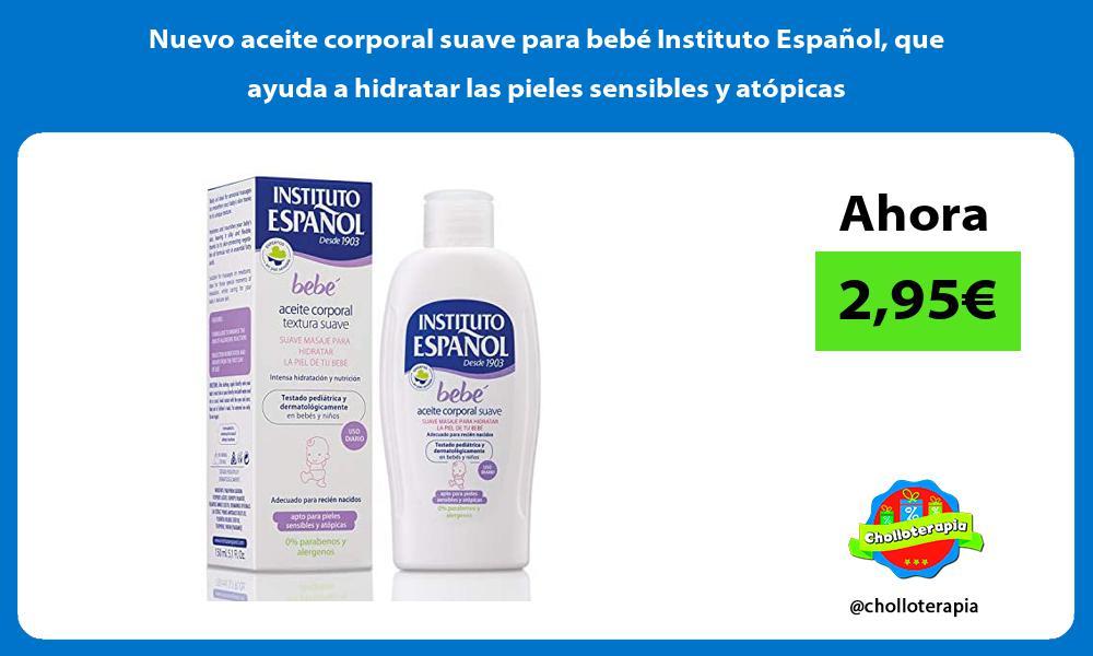Nuevo aceite corporal suave para bebé Instituto Español que ayuda a hidratar las pieles sensibles y atópicas