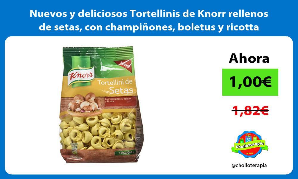 Nuevos y deliciosos Tortellinis de Knorr rellenos de setas con champiñones boletus y ricotta