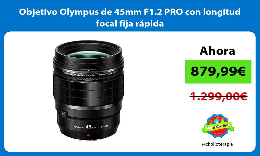 Objetivo Olympus de 45mm F1 2 PRO con longitud focal fija rápida