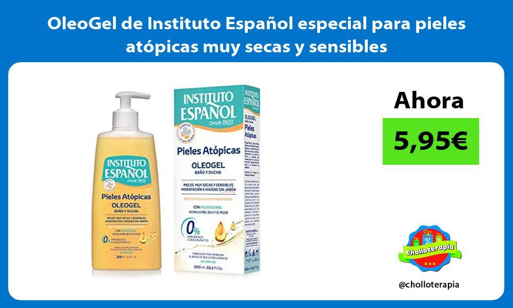OleoGel de Instituto Español especial para pieles atópicas muy secas y sensibles
