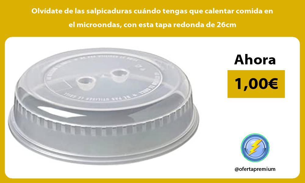 Olvídate de las salpicaduras cuándo tengas que calentar comida en el microondas con esta tapa redonda de 26cm