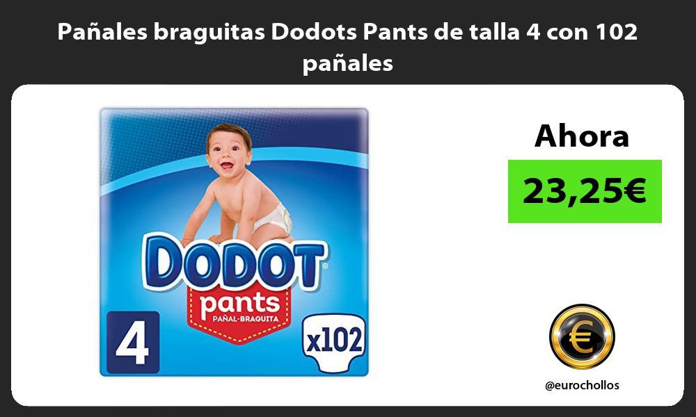 Pañales braguitas Dodots Pants de talla 4 con 102 pañales