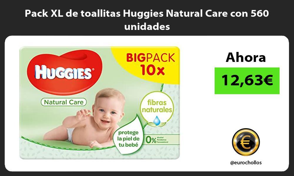 Pack XL de toallitas Huggies Natural Care con 560 unidades