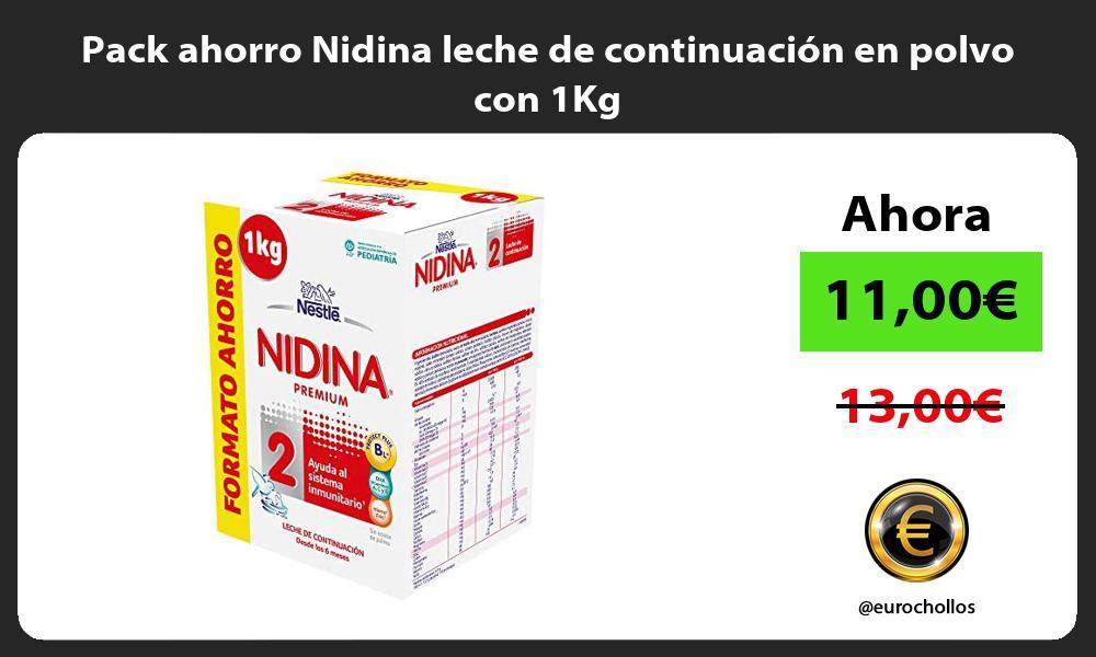 Pack ahorro Nidina leche de continuación en polvo con 1Kg