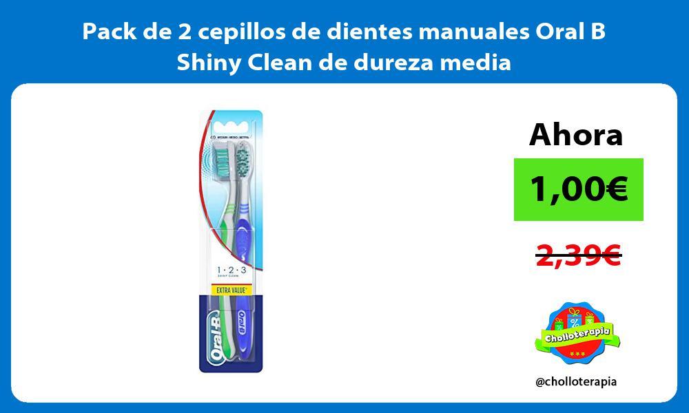 Pack de 2 cepillos de dientes manuales Oral B Shiny Clean de dureza media