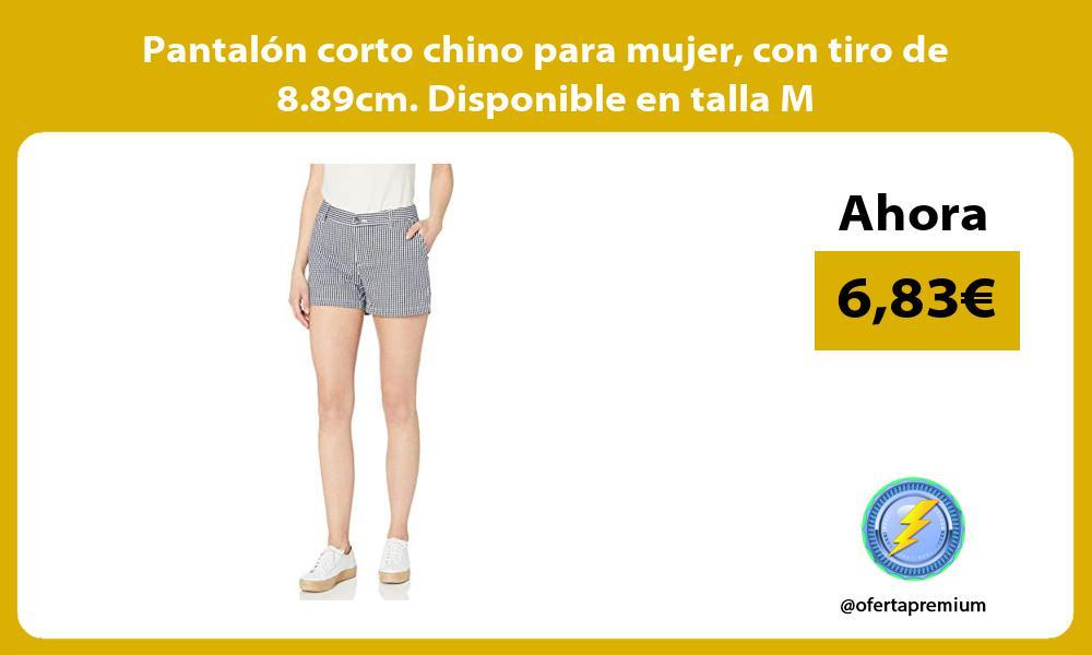 Pantalón corto chino para mujer con tiro de 8 89cm Disponible en talla M