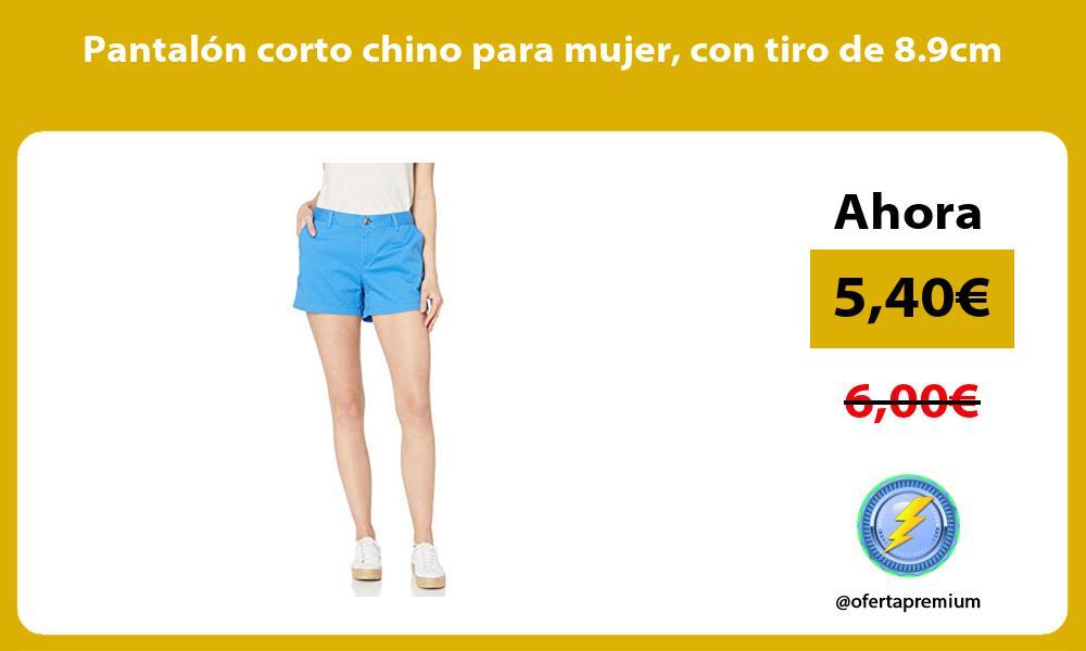 Pantalón corto chino para mujer con tiro de 8 9cm