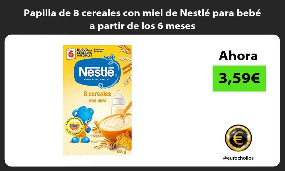 Papilla de 8 cereales con miel de Nestlé para bebé a partir de los 6 meses
