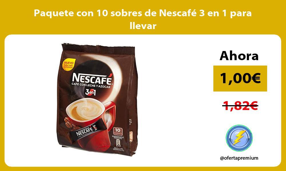 Paquete con 10 sobres de Nescafé 3 en 1 para llevar