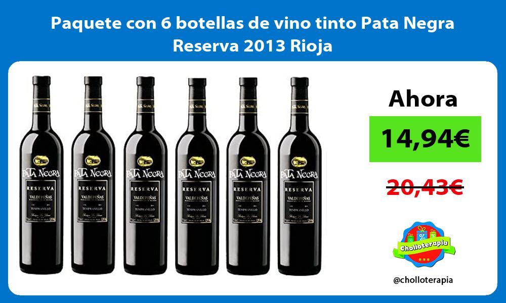 Paquete con 6 botellas de vino tinto Pata Negra Reserva 2013 Rioja