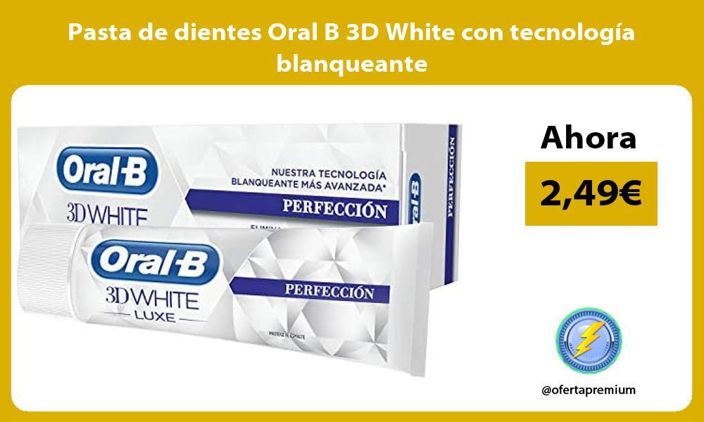 Pasta de dientes Oral B 3D White con tecnología blanqueante