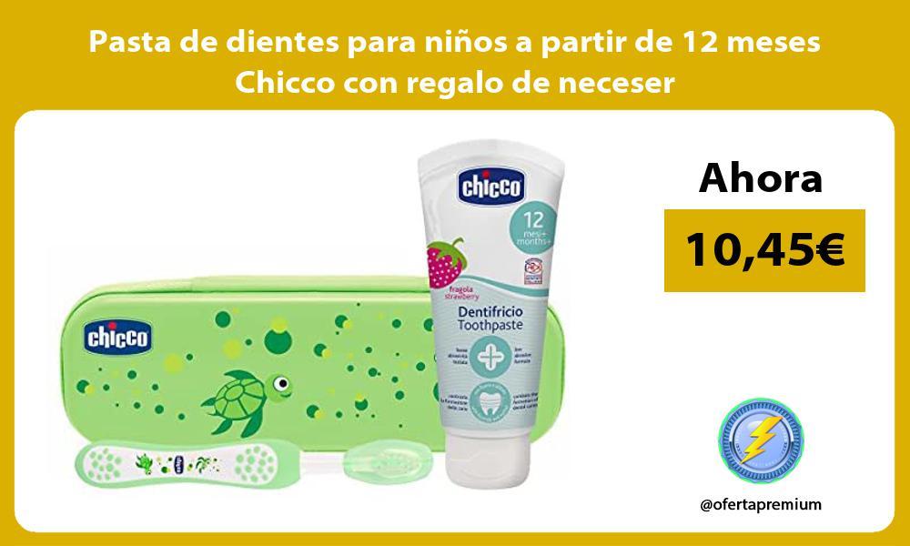 Pasta de dientes para niños a partir de 12 meses Chicco con regalo de neceser