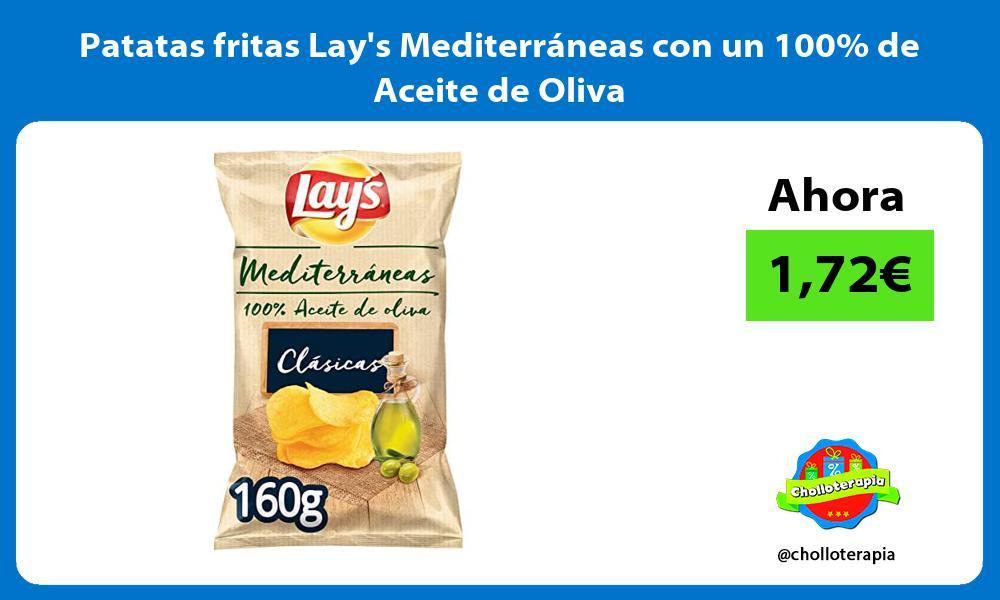 Patatas fritas Lays Mediterráneas con un 100 de Aceite de Oliva