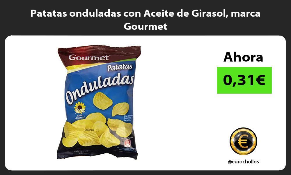 Patatas onduladas con Aceite de Girasol marca Gourmet