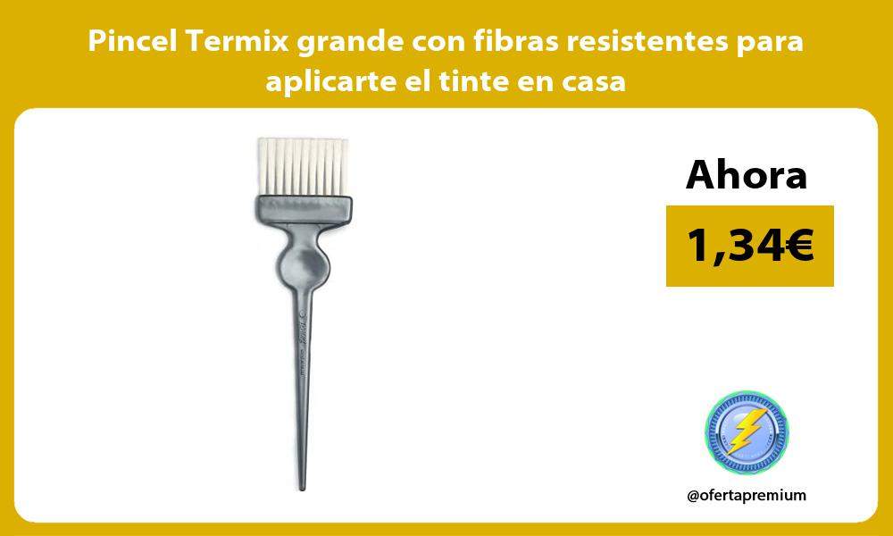Pincel Termix grande con fibras resistentes para aplicarte el tinte en casa