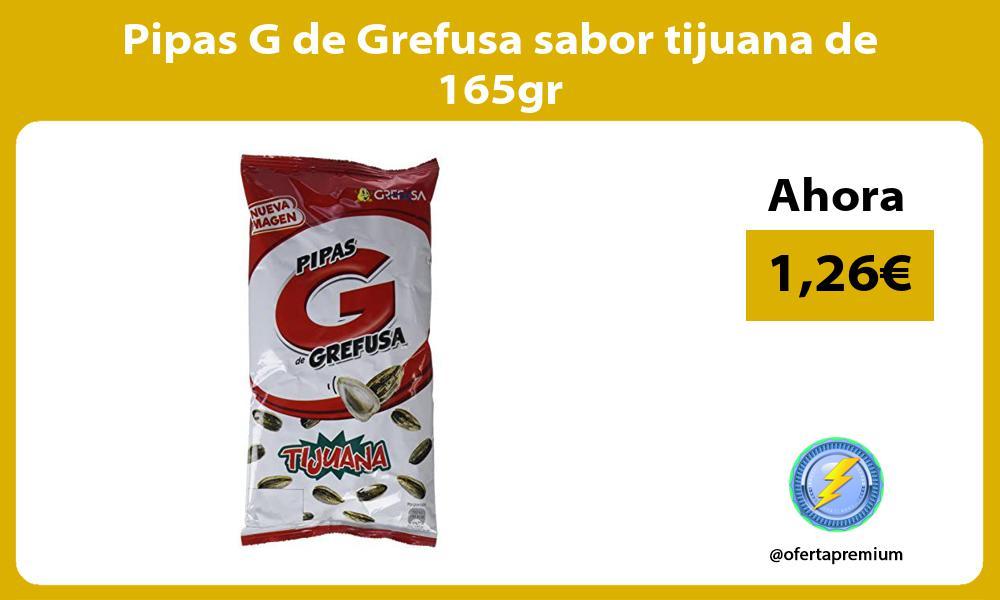 Pipas G de Grefusa sabor tijuana de 165gr