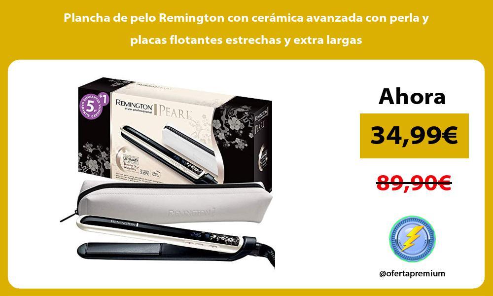 Plancha de pelo Remington con cerámica avanzada con perla y placas flotantes estrechas y extra largas