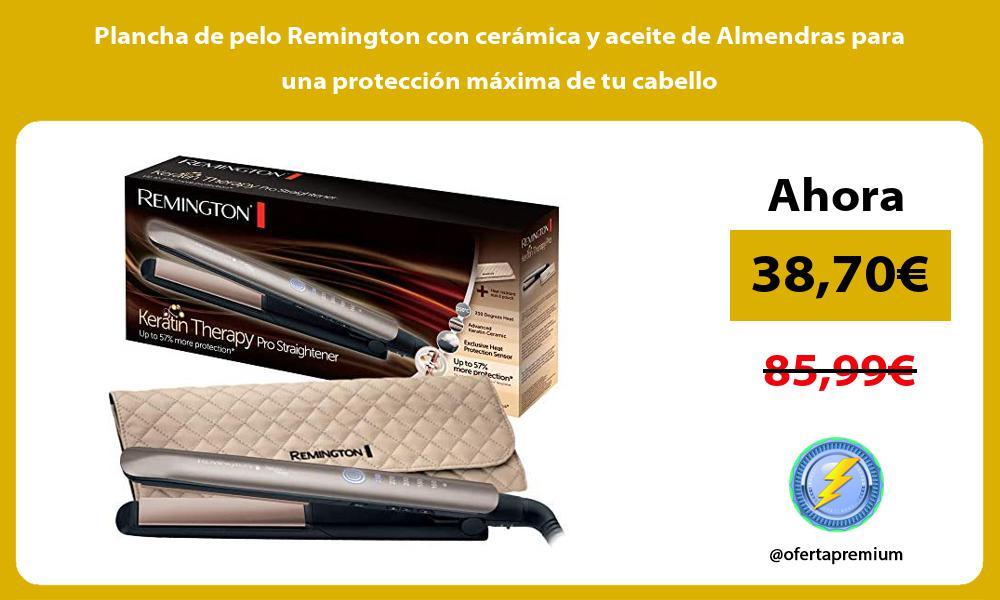 Plancha de pelo Remington con cerámica y aceite de Almendras para una protección máxima de tu cabello