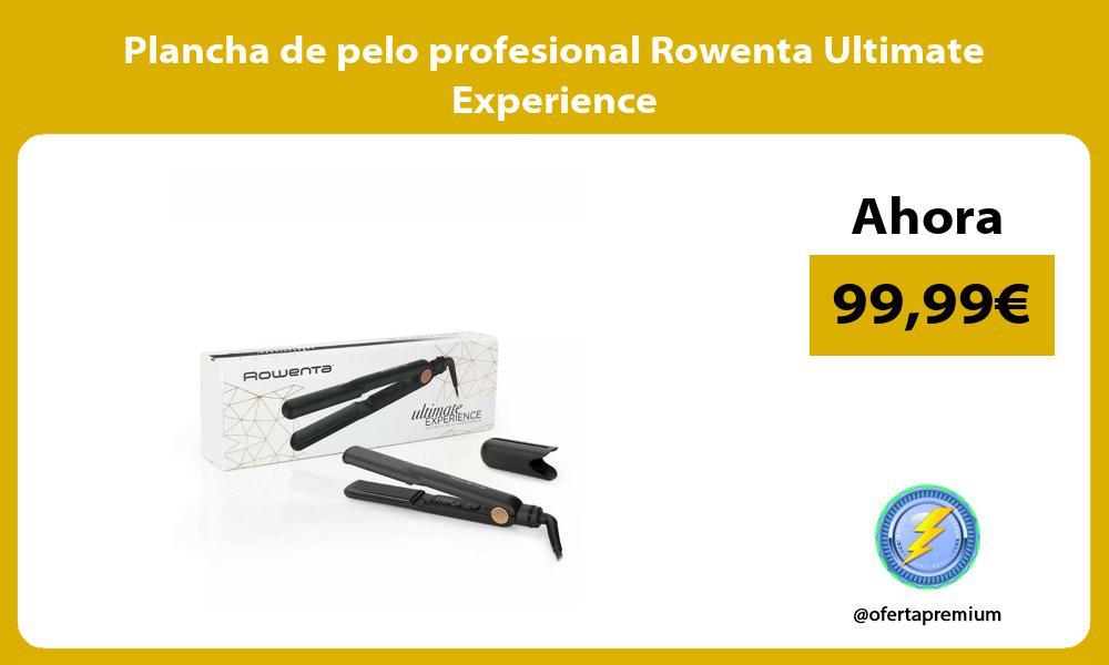 Plancha de pelo profesional Rowenta Ultimate Experience