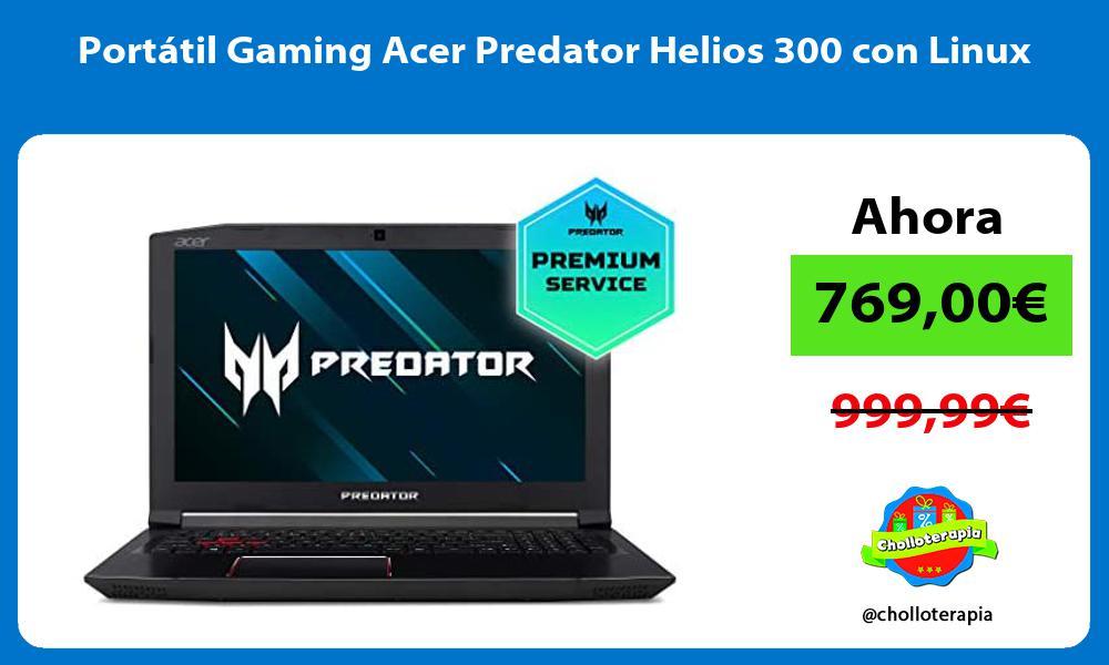 Portátil Gaming Acer Predator Helios 300 con Linux