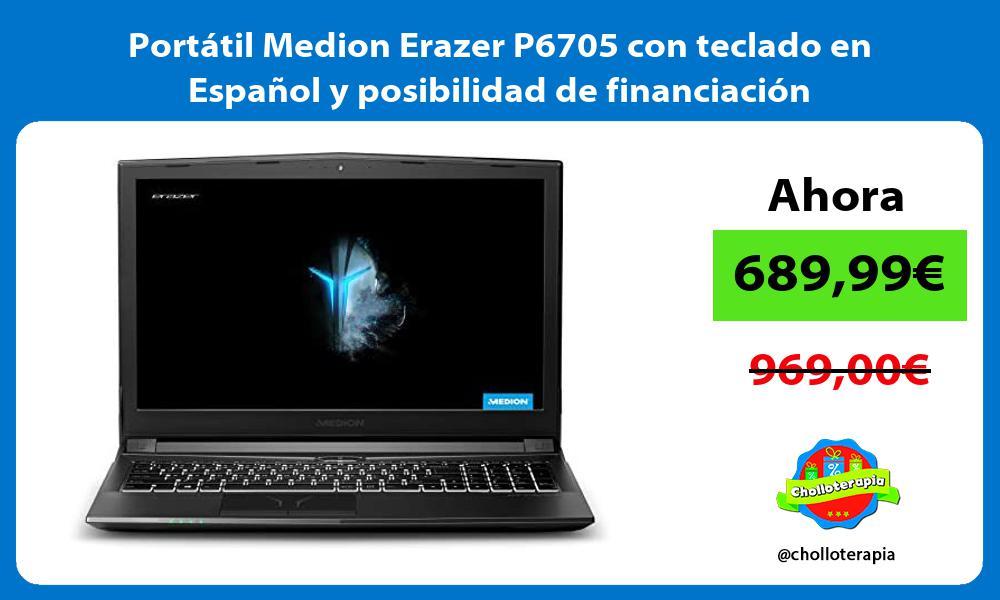 Portátil Medion Erazer P6705 con teclado en Español y posibilidad de financiación