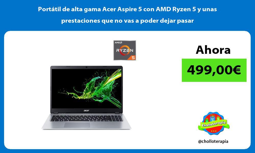 Portátil de alta gama Acer Aspire 5 con AMD Ryzen 5 y unas prestaciones que no vas a poder dejar pasar