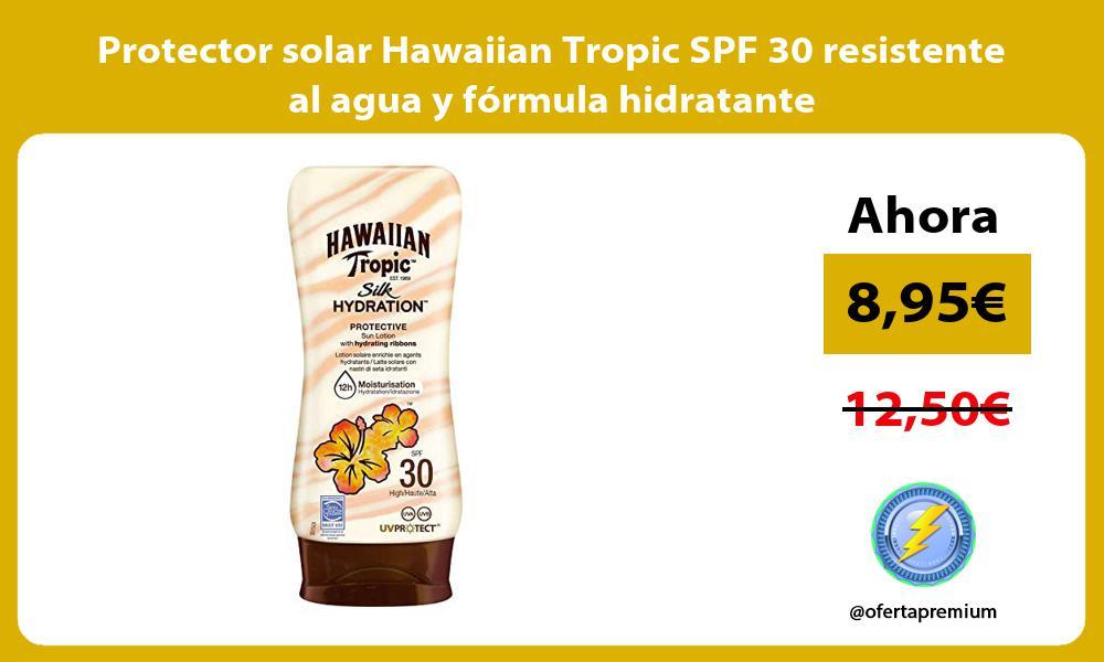Protector solar Hawaiian Tropic SPF 30 resistente al agua y fórmula hidratante