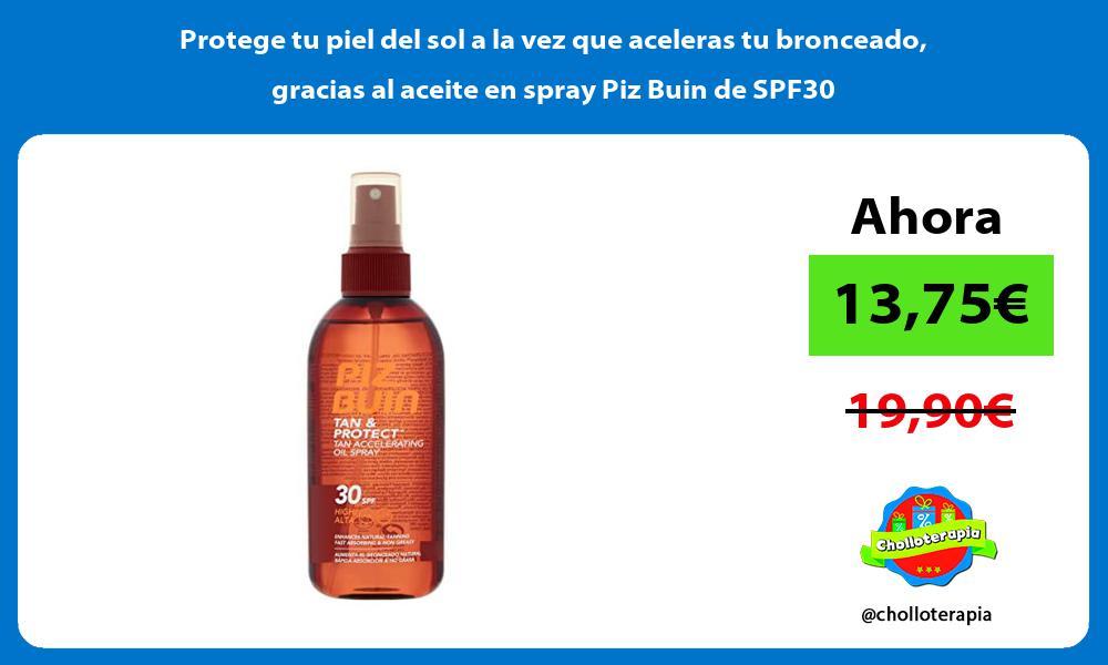 Protege tu piel del sol a la vez que aceleras tu bronceado gracias al aceite en spray Piz Buin de SPF30