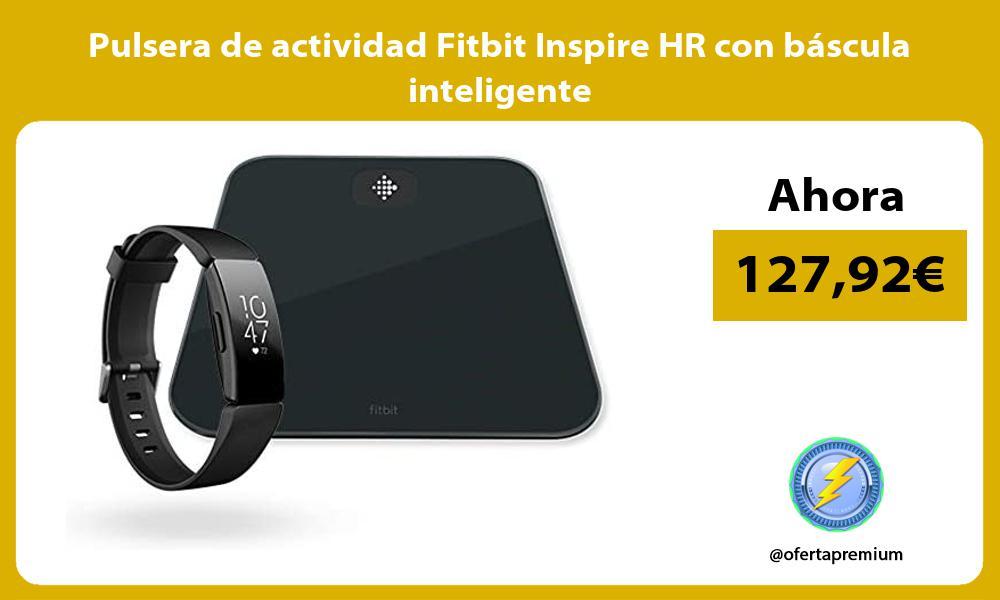 Pulsera de actividad Fitbit Inspire HR con báscula inteligente