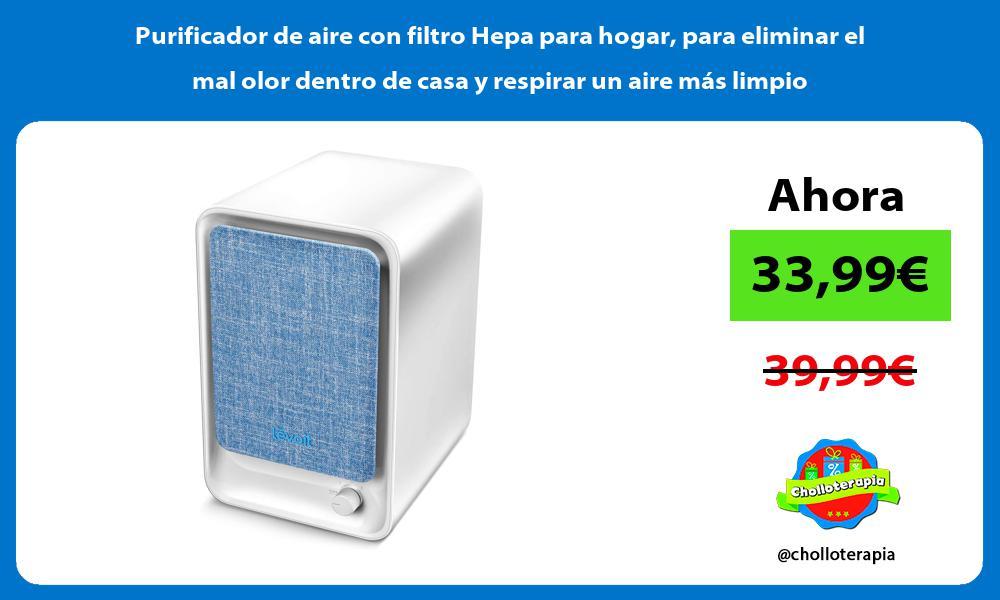 Purificador de aire con filtro Hepa para hogar para eliminar el mal olor dentro de casa y respirar un aire más limpio