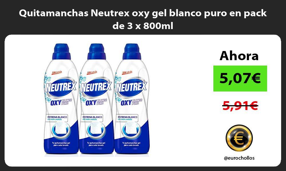 Quitamanchas Neutrex oxy gel blanco puro en pack de 3 x 800ml