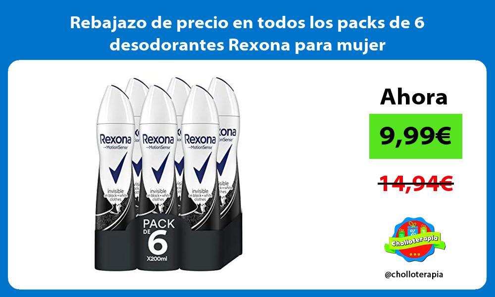 Rebajazo de precio en todos los packs de 6 desodorantes Rexona para mujer