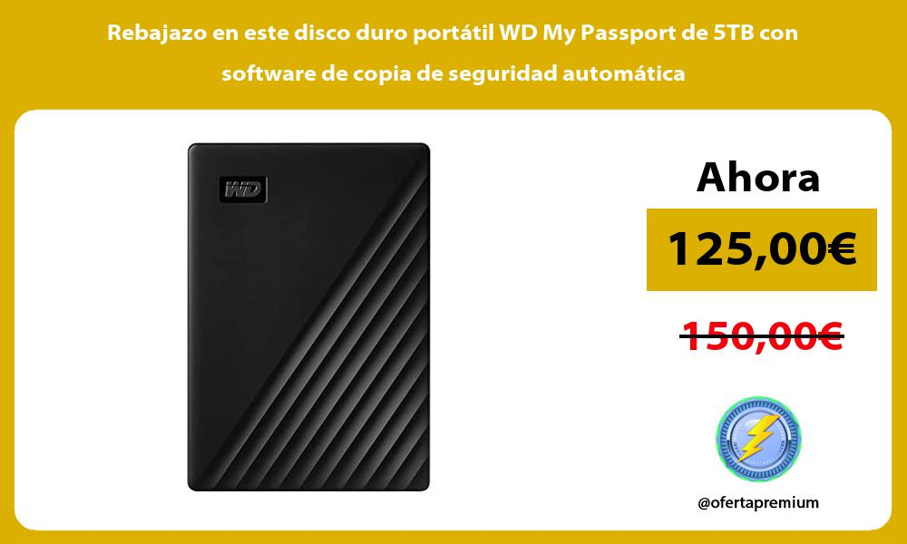 Rebajazo en este disco duro portátil WD My Passport de 5TB con software de copia de seguridad automática