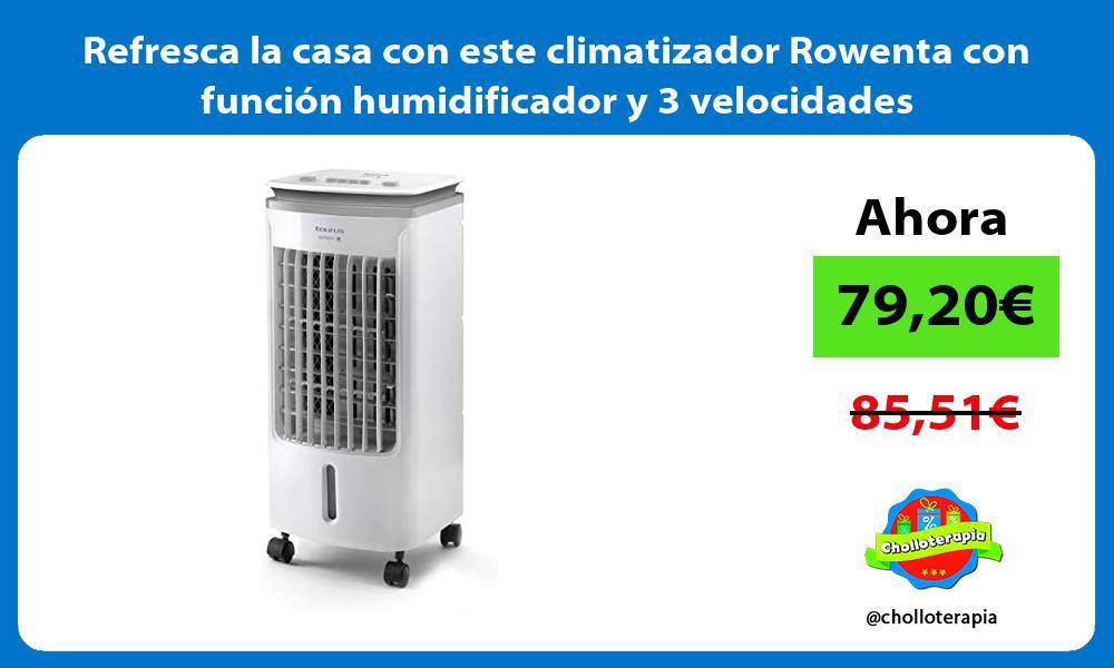 Refresca la casa con este climatizador Rowenta con función humidificador y 3 velocidades