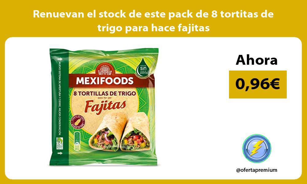 Renuevan el stock de este pack de 8 tortitas de trigo para hace fajitas