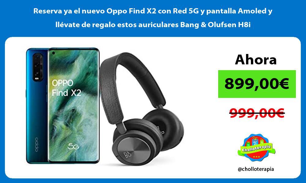 Reserva ya el nuevo Oppo Find X2 con Red 5G y pantalla Amoled y llévate de regalo estos auriculares Bang Olufsen H8i