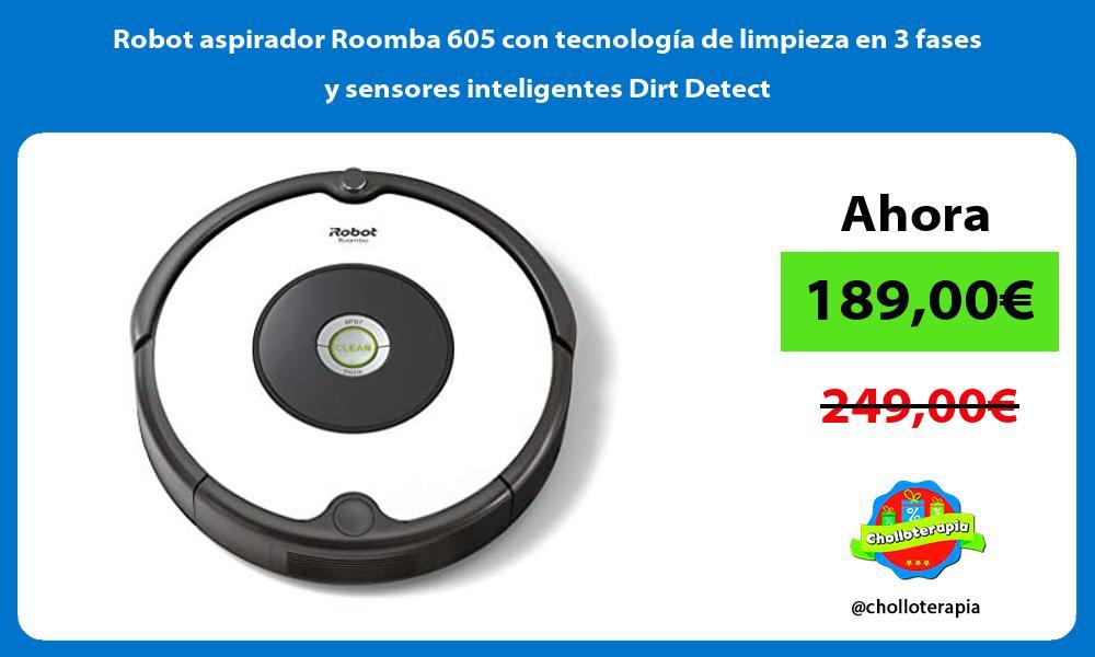 Robot aspirador Roomba 605 con tecnología de limpieza en 3 fases y sensores inteligentes Dirt Detect