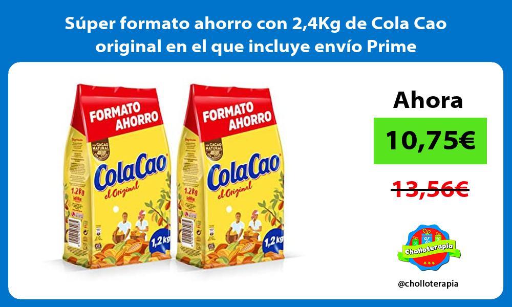 Súper formato ahorro con 24Kg de Cola Cao original en el que incluye envío Prime