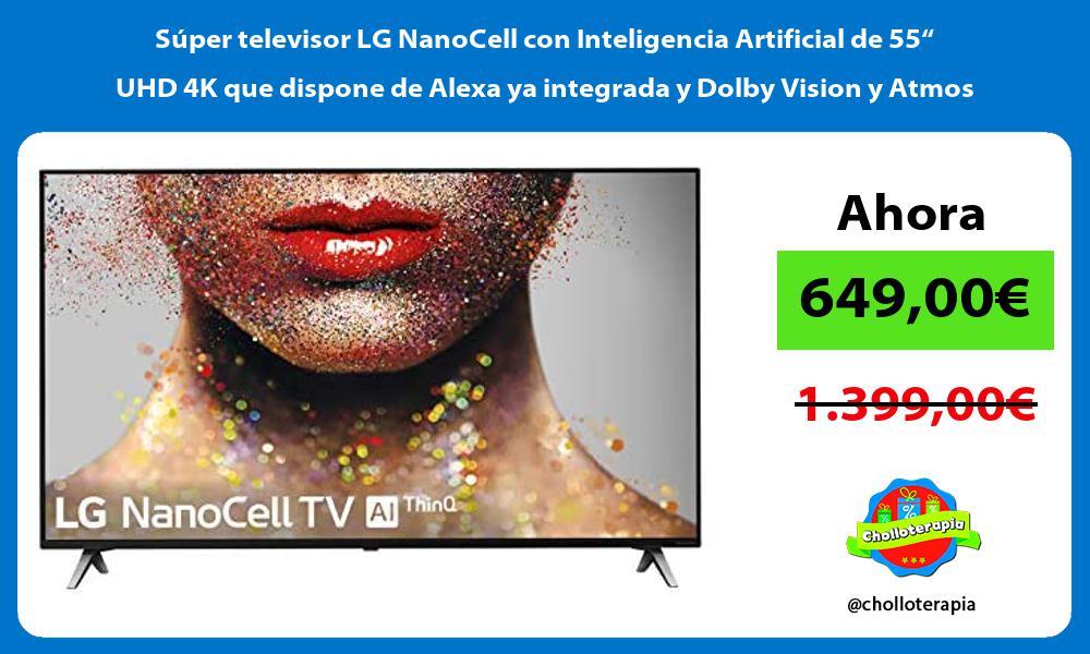 """Súper televisor LG NanoCell con Inteligencia Artificial de 55"""" UHD 4K que dispone de Alexa ya integrada y Dolby Vision y Atmos"""