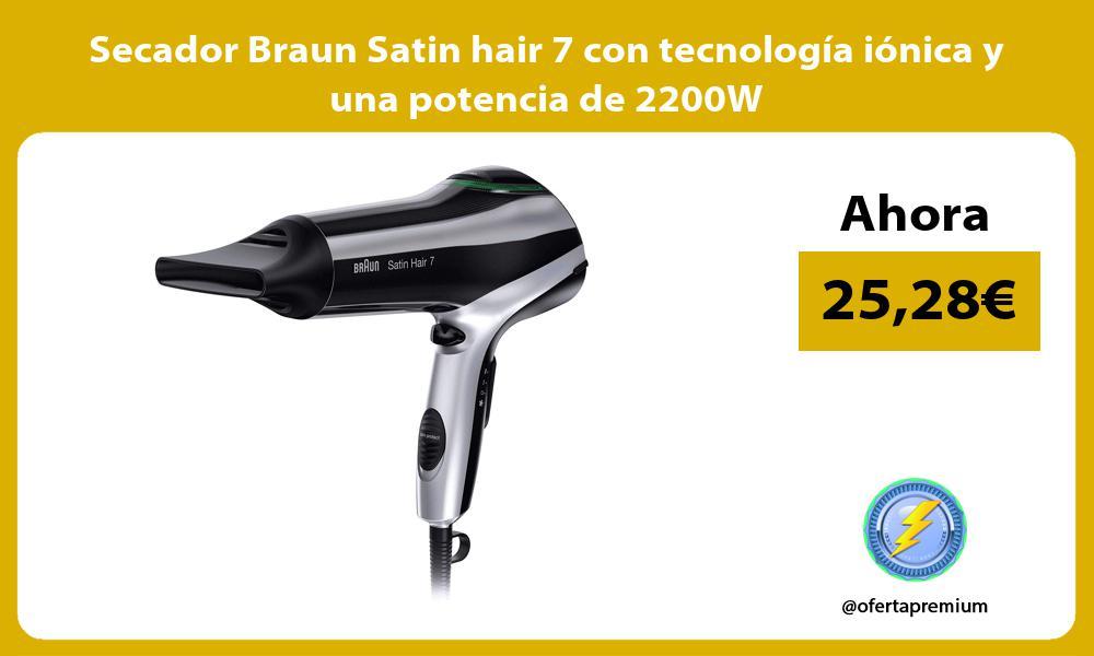 Secador Braun Satin hair 7 con tecnología iónica y una potencia de 2200W
