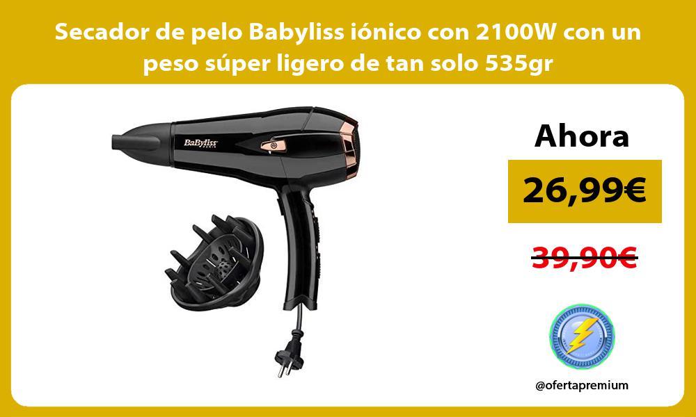 Secador de pelo Babyliss iónico con 2100W con un peso súper ligero de tan solo 535gr