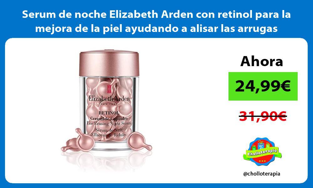 Serum de noche Elizabeth Arden con retinol para la mejora de la piel ayudando a alisar las arrugas